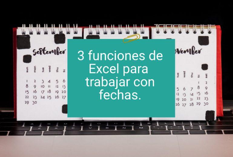 3 Funciones de Excel para fechas